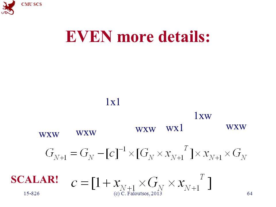 CMU SCS 15-826(c) C. Faloutsos, 201364 EVEN more details: wxw wx1 1xw wxw 1x1 SCALAR!