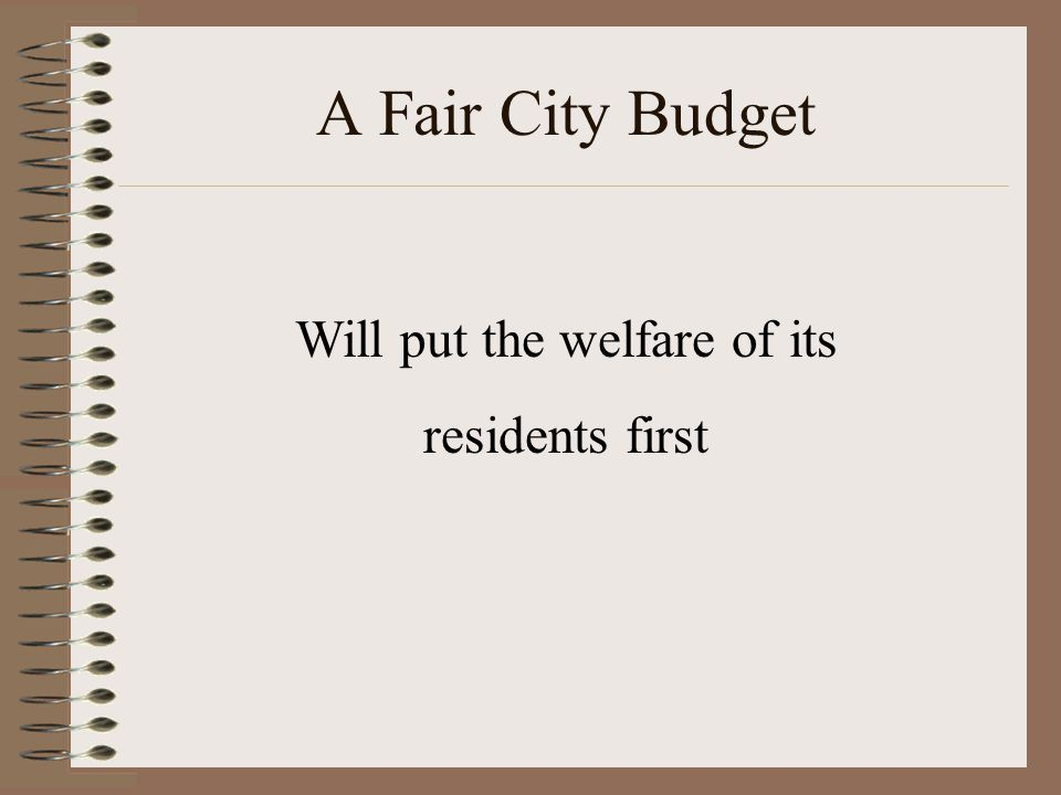 A Fair City Budget Will put the welfare of its residents first