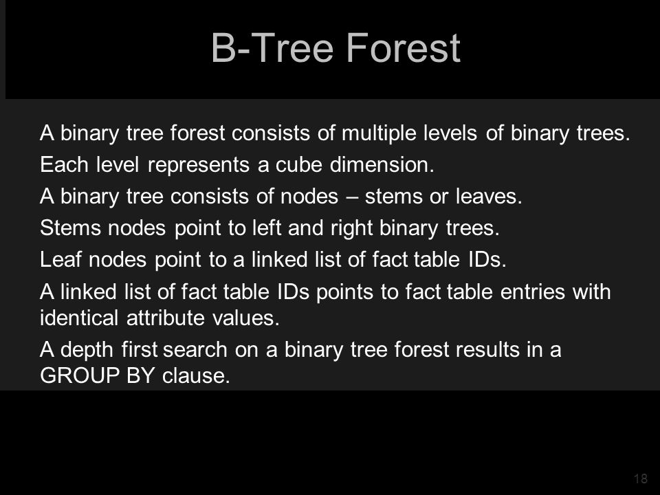 18 B-Tree Forest A binary tree forest consists of multiple levels of binary trees.