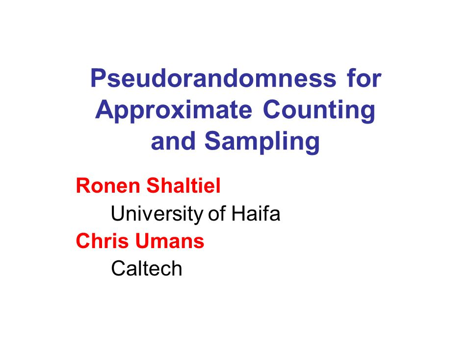 Pseudorandomness for Approximate Counting and Sampling Ronen Shaltiel University of Haifa Chris Umans Caltech