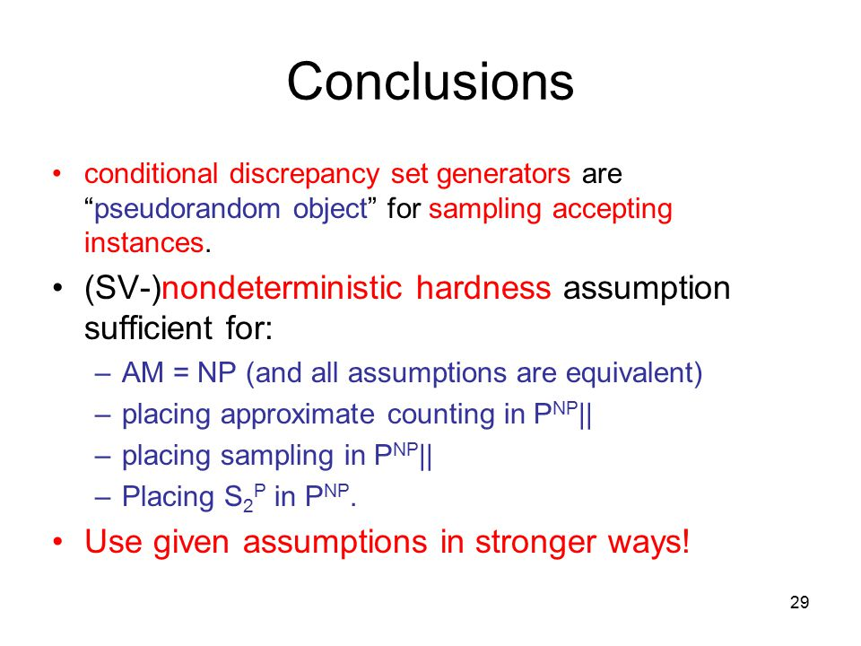 29 Conclusions conditional discrepancy set generators are pseudorandom object for sampling accepting instances.