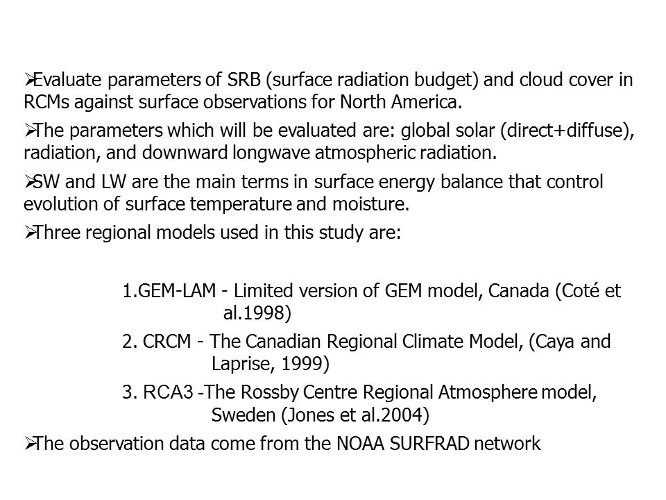  Evaluate parameters of SRB (surface radiation budget) and cloud cover in RCMs against surface observations for North America.