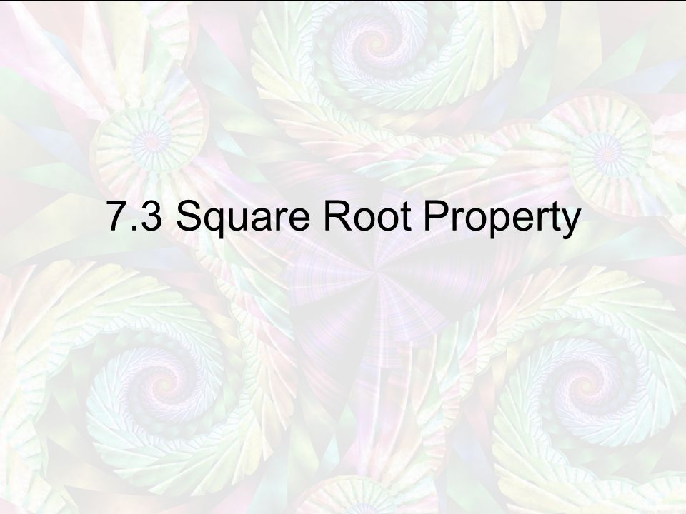7.3 Square Root Property