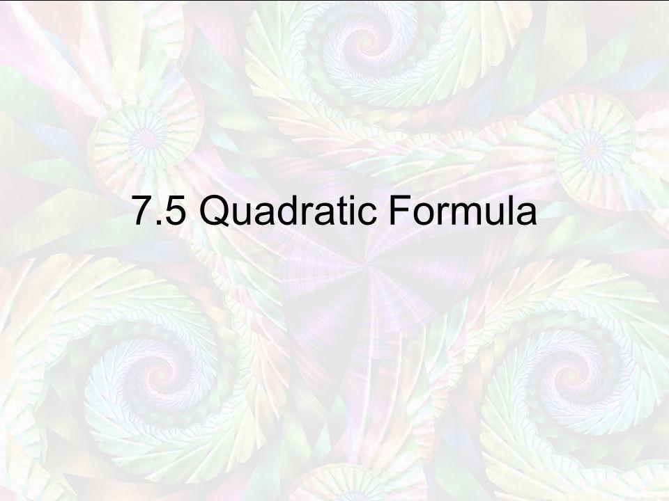 7.5 Quadratic Formula