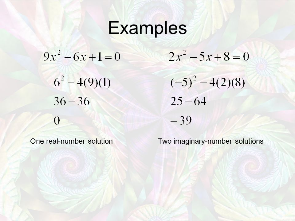 Examples One real-number solutionTwo imaginary-number solutions