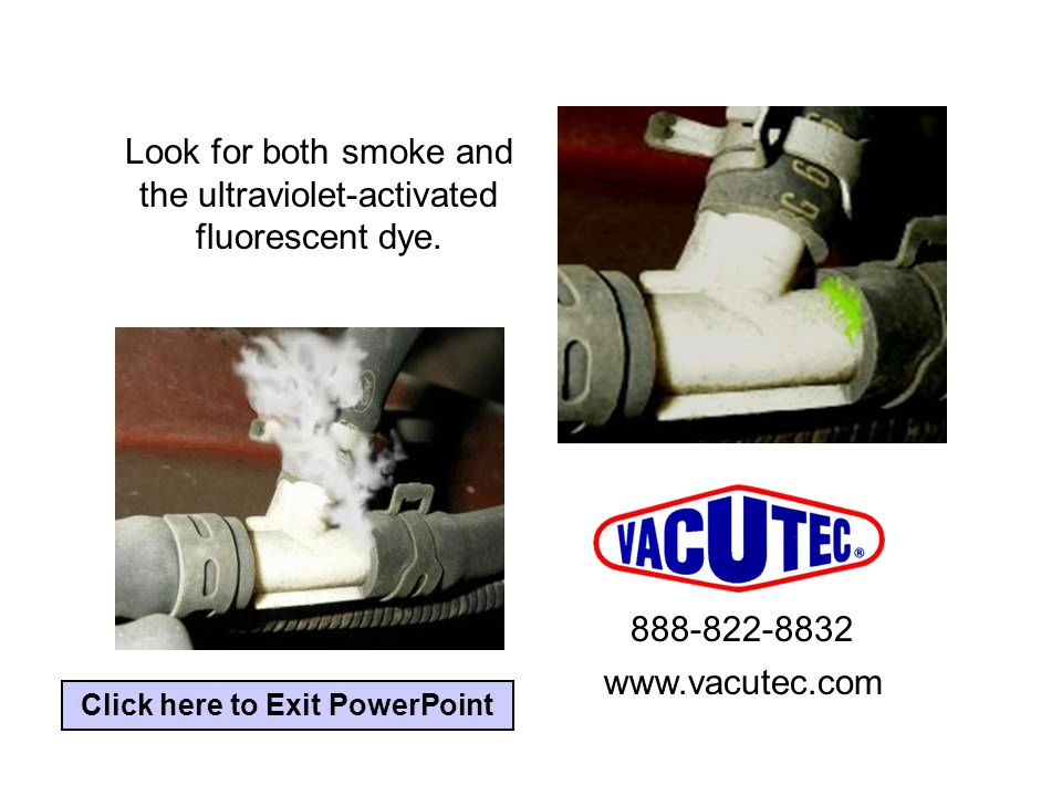 Look for both smoke and the ultraviolet-activated fluorescent dye.
