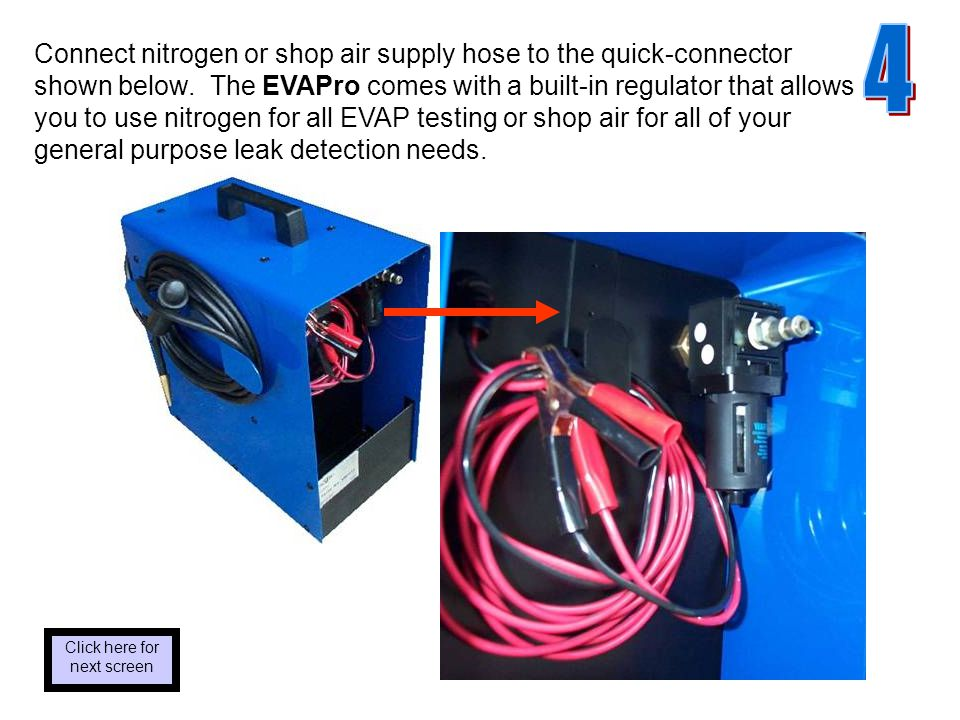 Connect nitrogen or shop air supply hose to the quick-connector shown below.