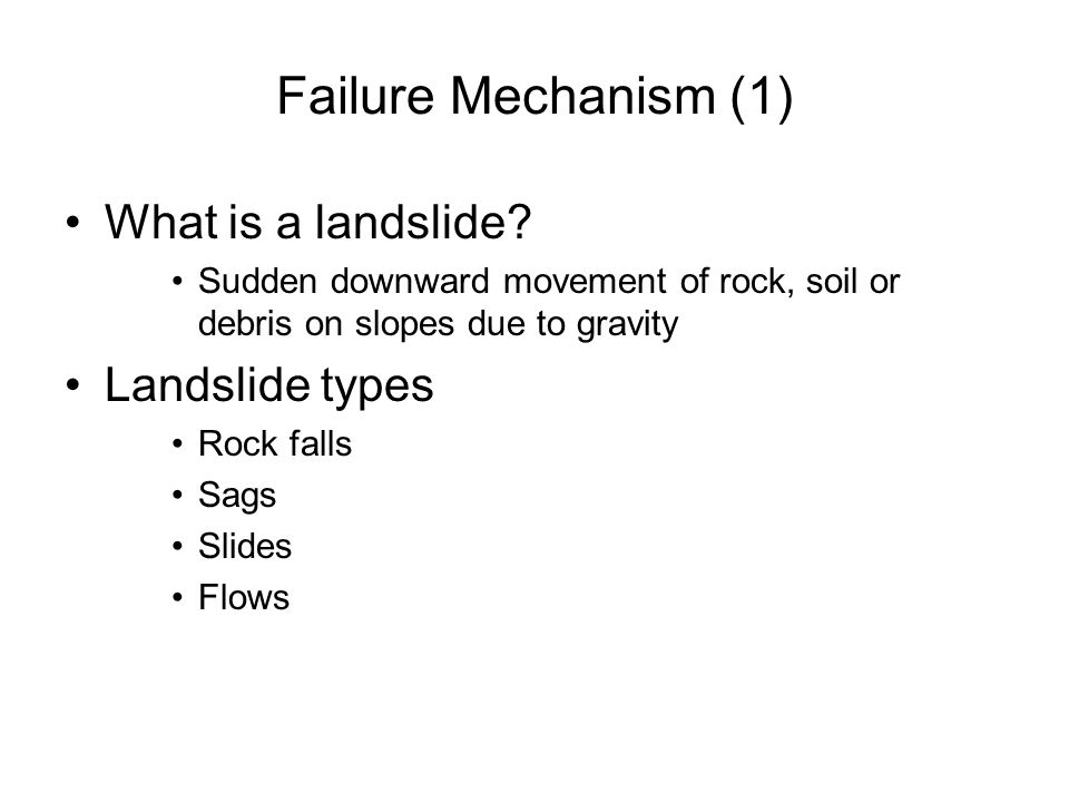 Failure Mechanism (2) Landslip causes Geometrical change Loading Unloading Ground vibrations Water change Seepage erosion Weathering For Rissa; A combination of load addition and subtraction in partnership with local geology