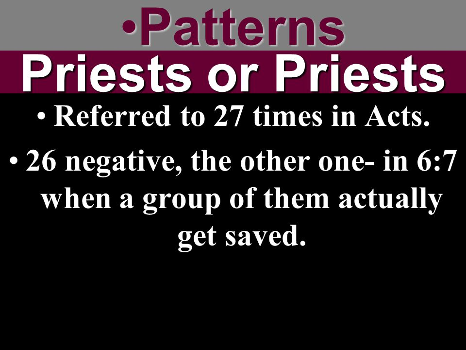 PatternsPatterns Priests or Priests Referred to 27 times in Acts.