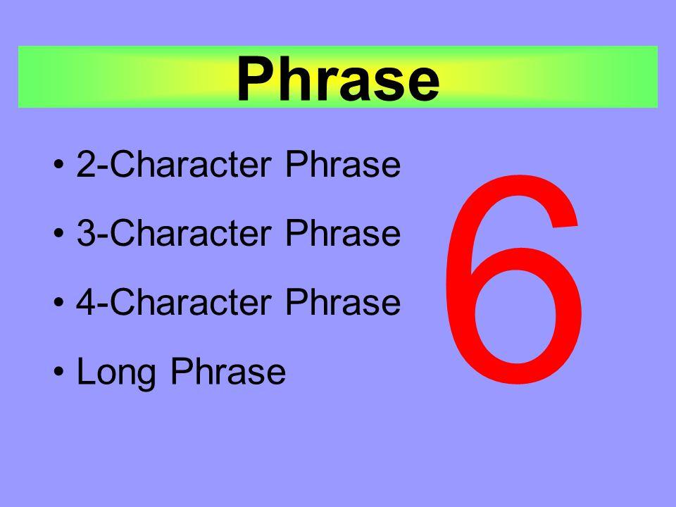 Phrase 2-Character Phrase 4-Character Phrase 6 3-Character Phrase Long Phrase
