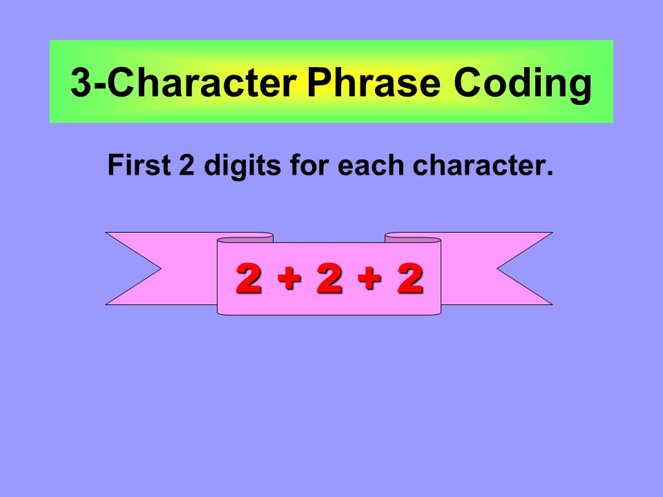 3-Character Phrase Coding First 2 digits for each character. 2 + 2 + 2