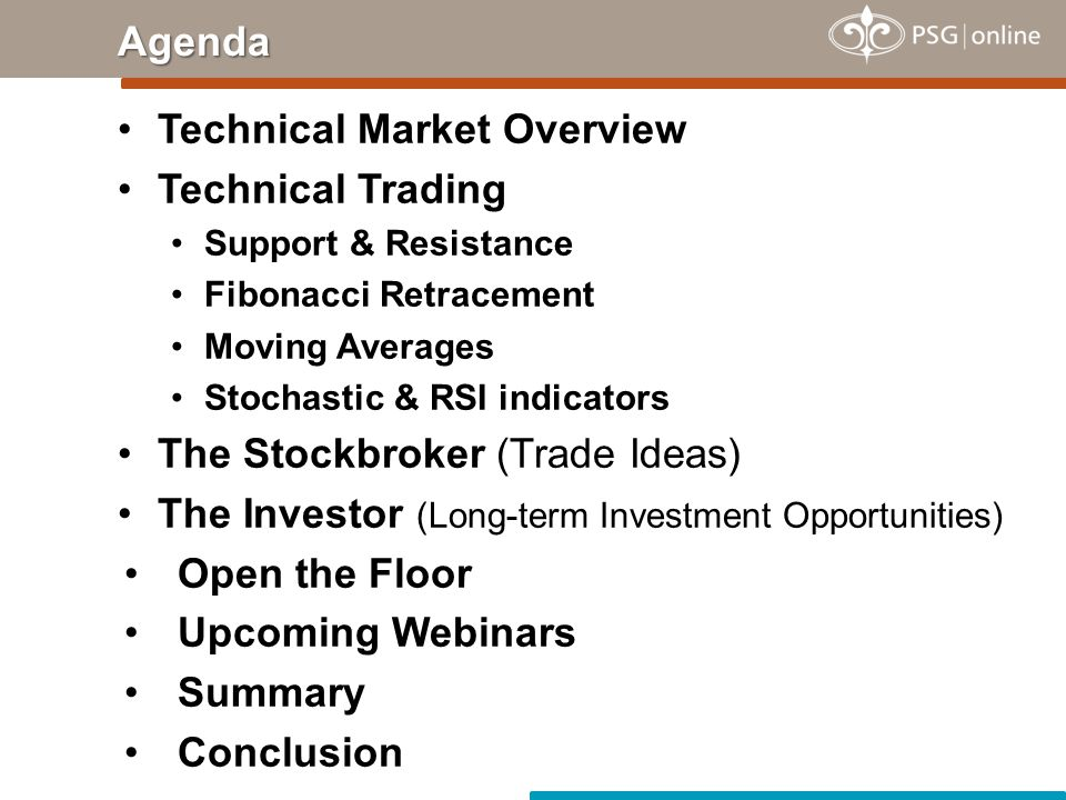 Technical Market Overview Technical Trading Support & Resistance Fibonacci Retracement Moving Averages Stochastic & RSI indicators The Stockbroker (Trade Ideas) The Investor (Long-term Investment Opportunities) Open the Floor Upcoming Webinars Summary ConclusionAgenda