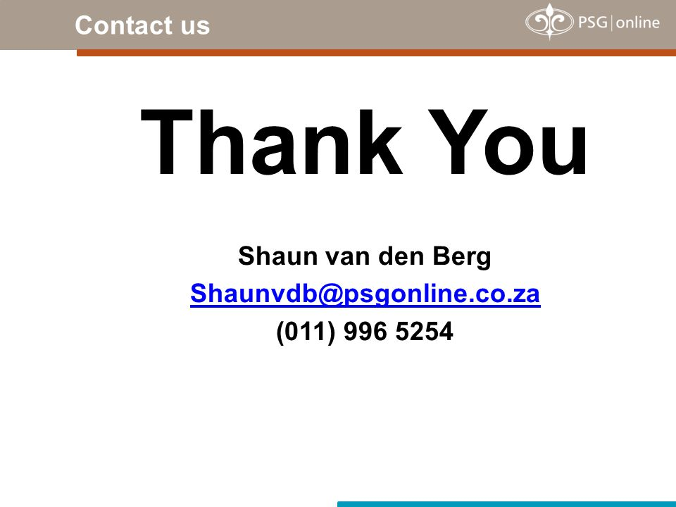 Contact us Thank You Shaun van den Berg Shaunvdb@psgonline.co.za (011) 996 5254