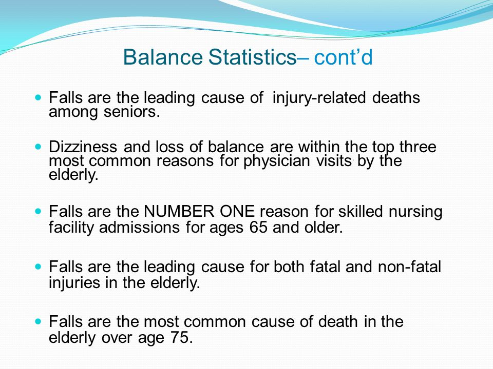 Balance Statistics– cont'd Falls are the leading cause of injury-related deaths among seniors.