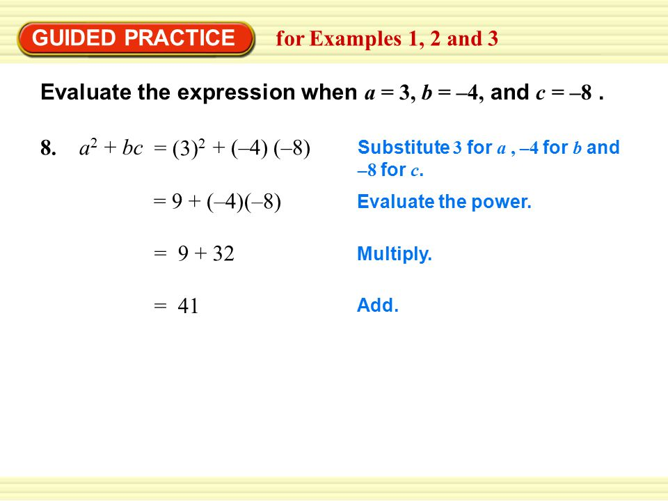 GUIDED PRACTICE for Examples 1, 2 and 3 9 ab– c2– c2 = 3(–4) – (–8) 2 Evaluate the power.