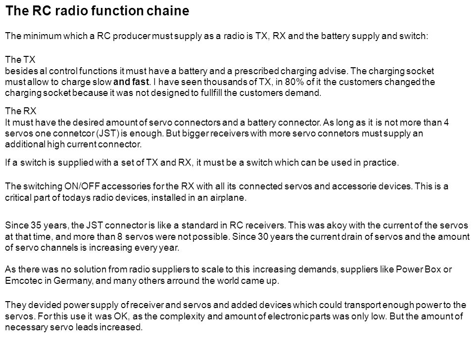The RC radio function chaine Every electronic device needs power.