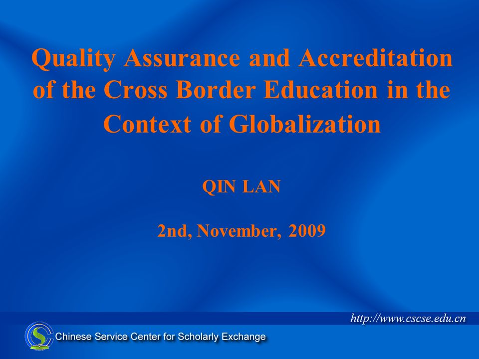 Quality Assurance and Accreditation of the Cross Border Education in the Context of Globalization QIN LAN 2nd, November, 2009