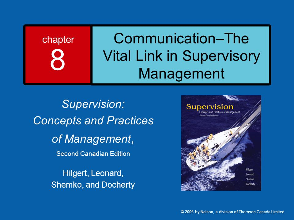 chapter 8 Communication–The Vital Link in Supervisory Management Supervision: Concepts and Practices of Management, Second Canadian Edition Hilgert, Leonard, Shemko, and Docherty © 2005 by Nelson, a division of Thomson Canada Limited