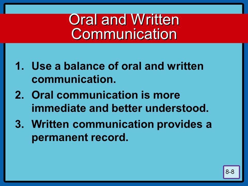 8-8 Oral and Written Communication 1.Use a balance of oral and written communication.