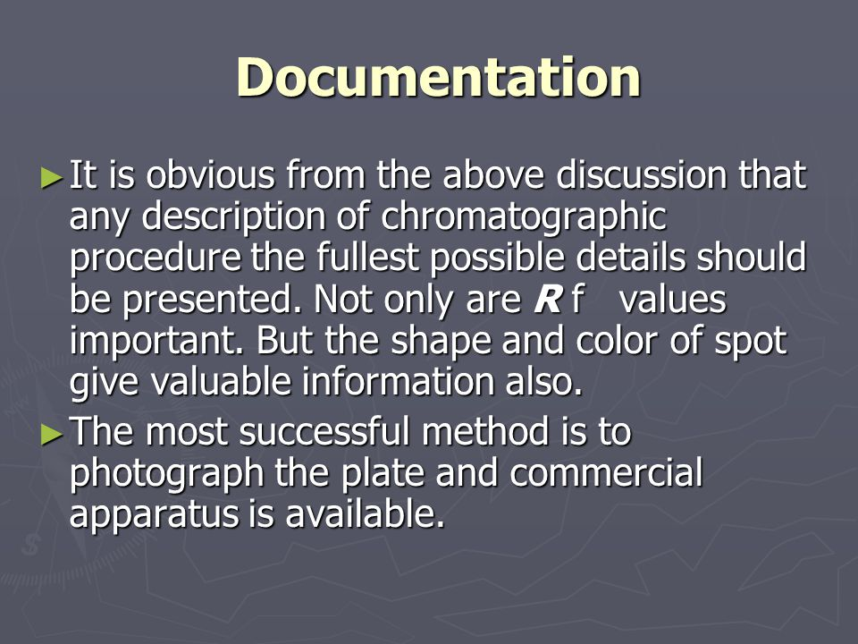 Documentation Documentation ► It is obvious from the above discussion that any description of chromatographic procedure the fullest possible details should be presented.