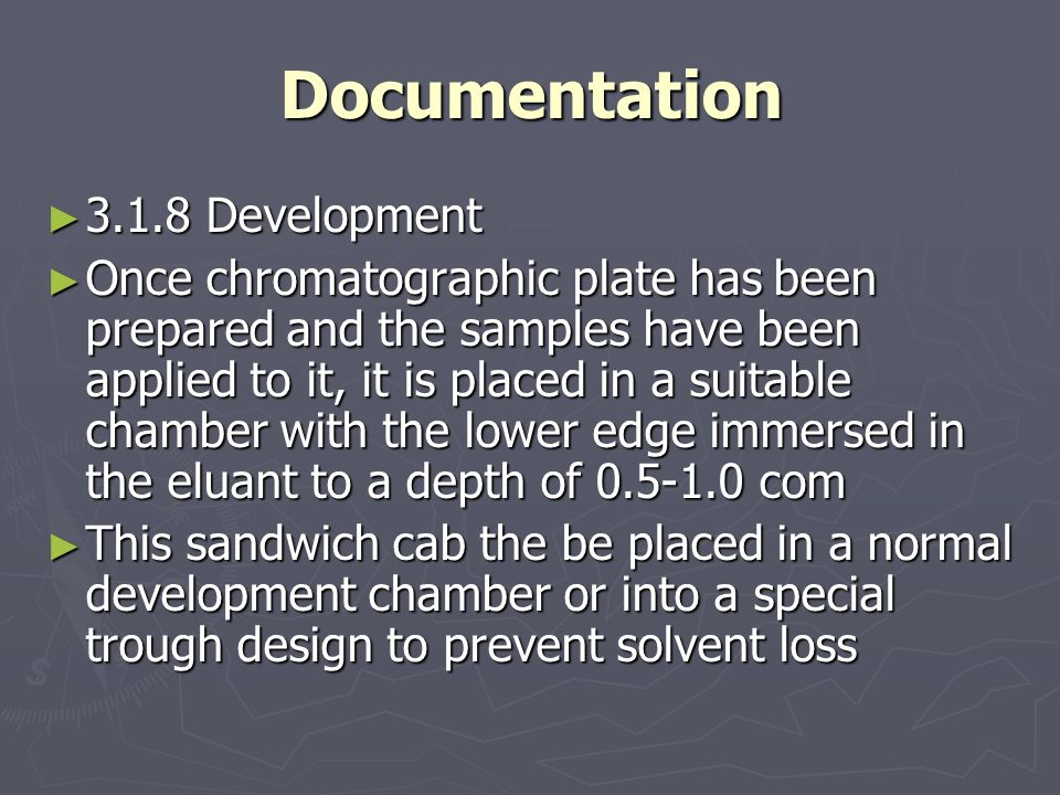 Documentation ► 3.1.8 Development ► Once chromatographic plate has been prepared and the samples have been applied to it, it is placed in a suitable chamber with the lower edge immersed in the eluant to a depth of 0.5-1.0 com ► This sandwich cab the be placed in a normal development chamber or into a special trough design to prevent solvent loss