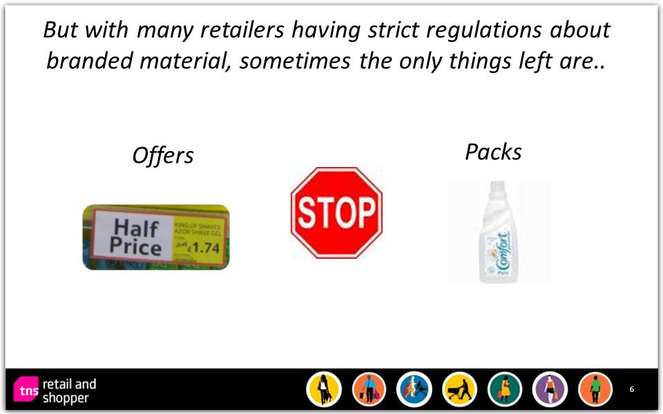 6 But with many retailers having strict regulations about branded material, sometimes the only things left are..