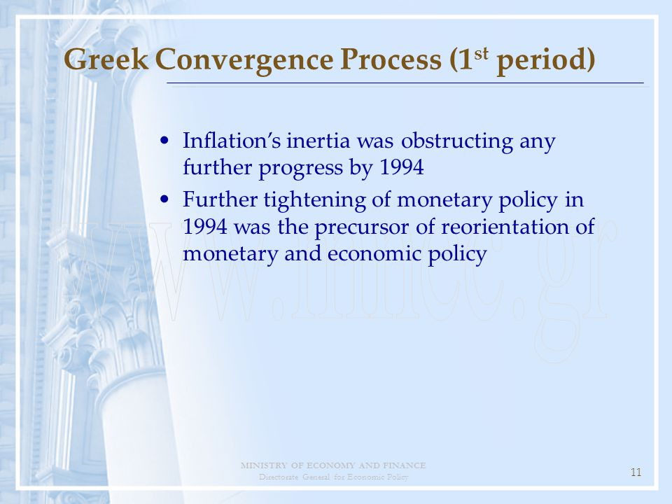 MINISTRY OF ECONOMY AND FINANCE Directorate General for Economic Policy 11 Greek Convergence Process (1 st period) Inflation's inertia was obstructing any further progress by 1994 Further tightening of monetary policy in 1994 was the precursor of reorientation of monetary and economic policy