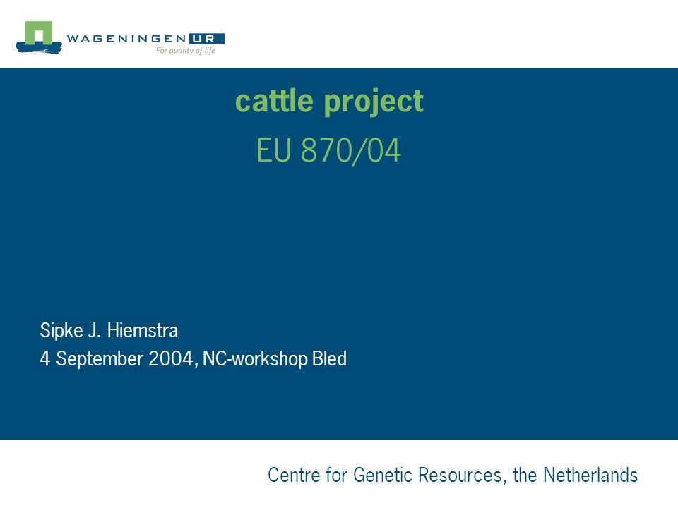 Centre for Genetic Resources, the Netherlands cattle project EU 870/04 Sipke J.