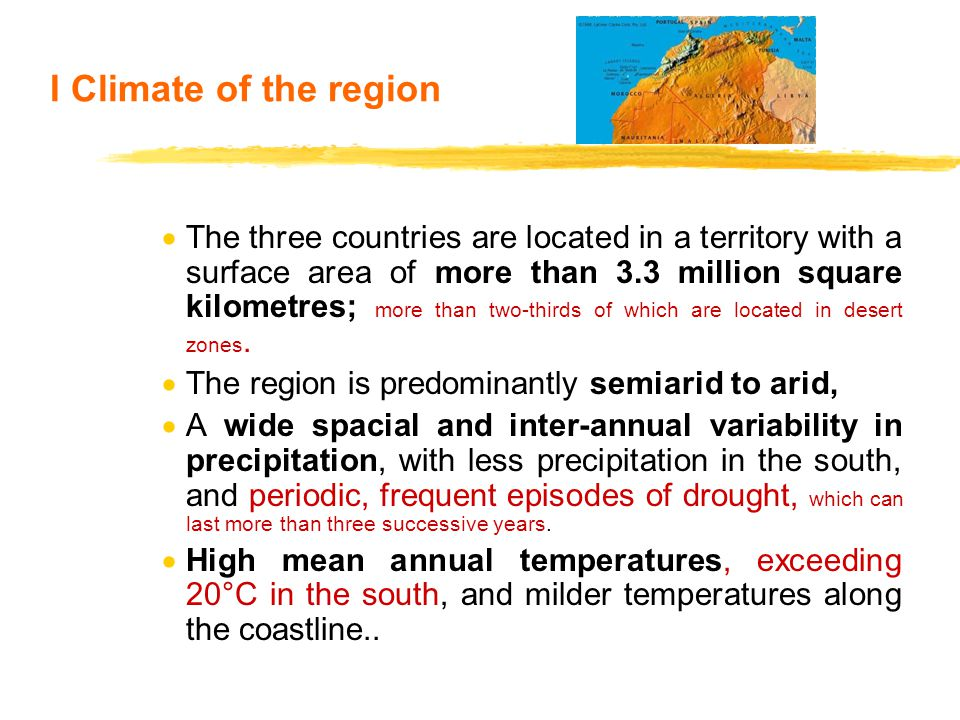 I Climate of the region  The three countries are located in a territory with a surface area of more than 3.3 million square kilometres; more than two-thirds of which are located in desert zones.