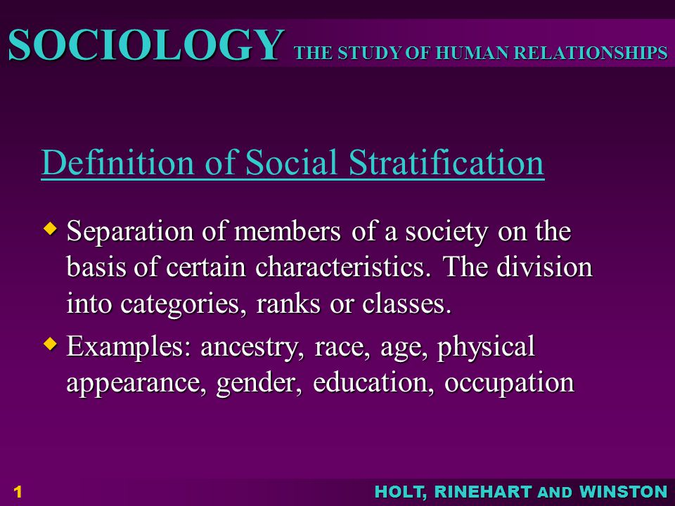 THE STUDY OF HUMAN RELATIONSHIPS SOCIOLOGY HOLT, RINEHART AND WINSTON Definition of Social Stratification  Separation of members of a society on the
