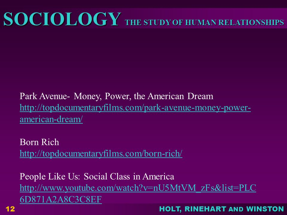THE STUDY OF HUMAN RELATIONSHIPS SOCIOLOGY HOLT, RINEHART AND WINSTON 12 Park Avenue- Money, Power, the American Dream http://topdocumentaryfilms.com/
