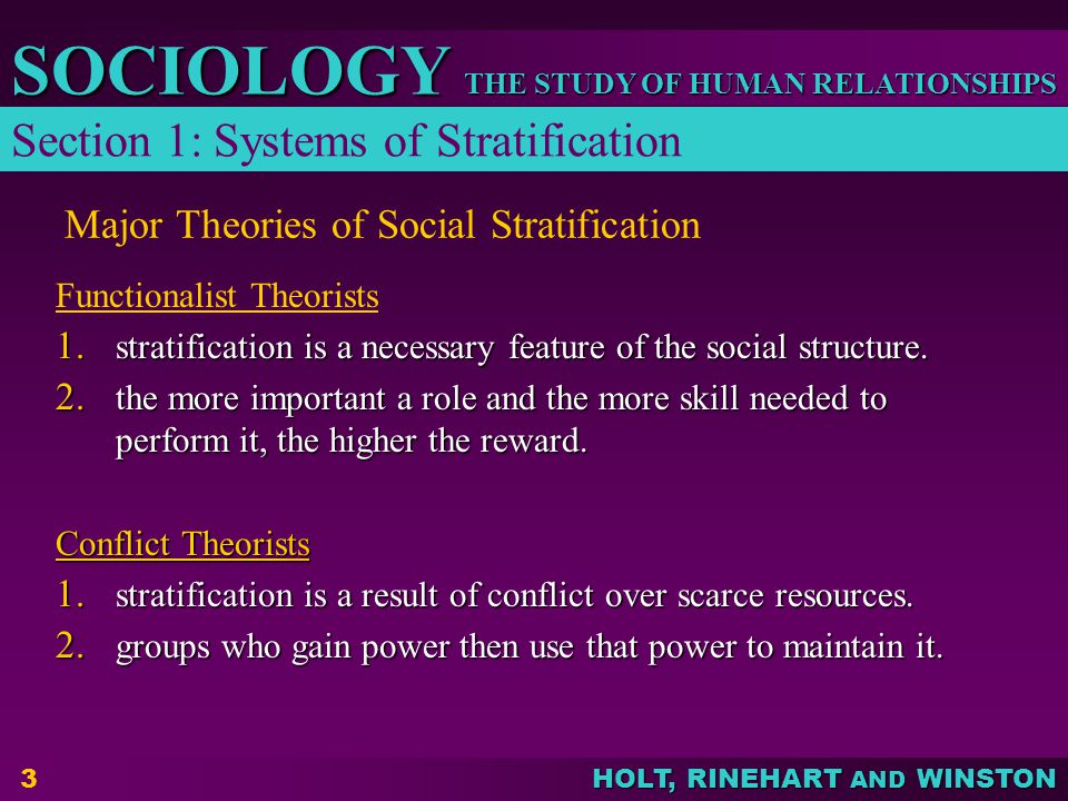 THE STUDY OF HUMAN RELATIONSHIPS SOCIOLOGY HOLT, RINEHART AND WINSTON 3 Major Theories of Social Stratification Functionalist Theorists 1. stratificat