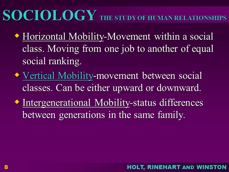 THE STUDY OF HUMAN RELATIONSHIPS SOCIOLOGY HOLT, RINEHART AND WINSTON  Horizontal Mobility-Movement within a social class. Moving from one job to ano