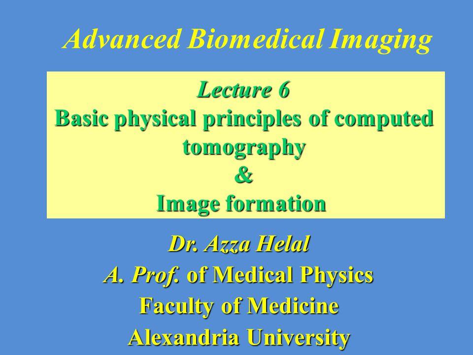 Advanced Biomedical Imaging Dr.Azza Helal A. Prof.