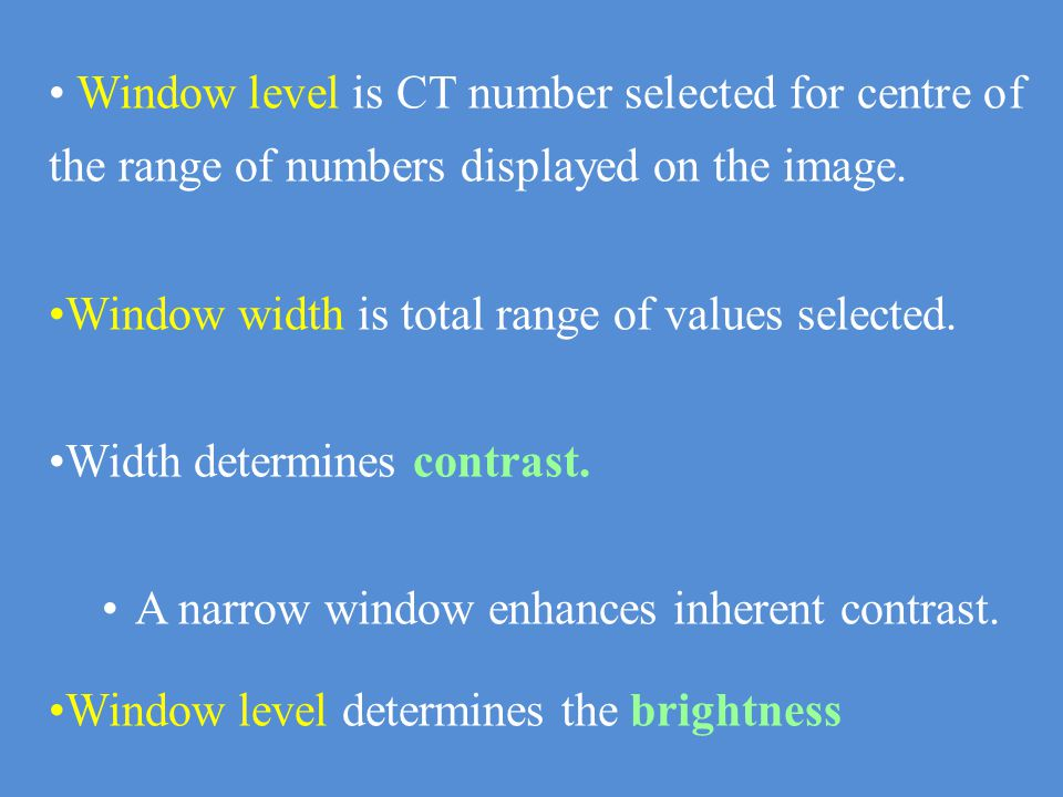 Window level is CT number selected for centre of the range of numbers displayed on the image.