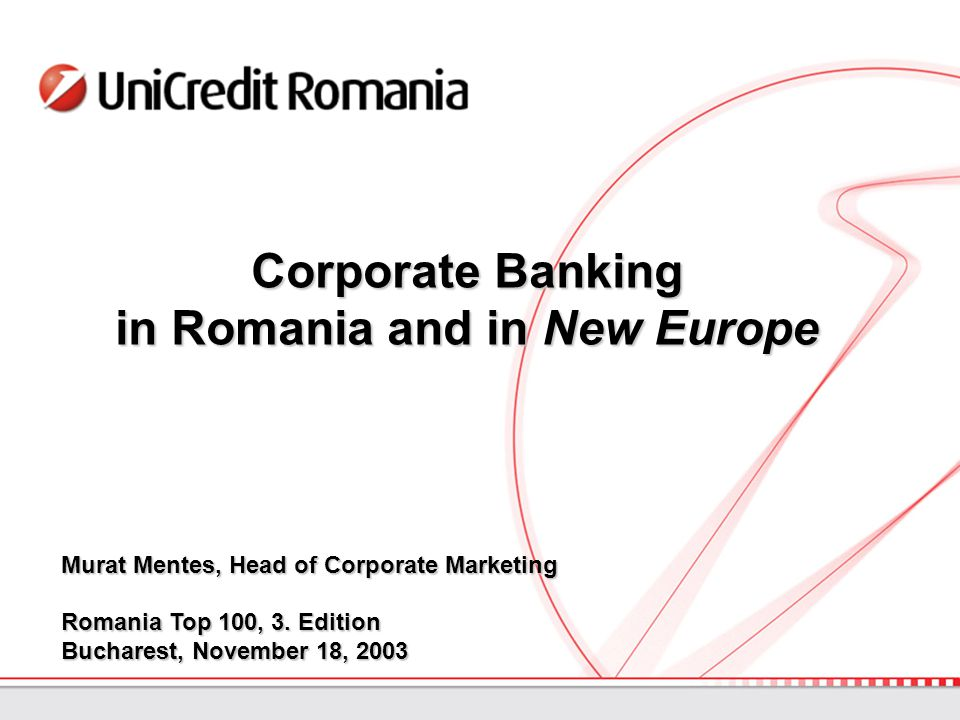 Corporate Banking in Romania and in New Europe Murat Mentes, Head of Corporate Marketing Romania Top 100, 3.