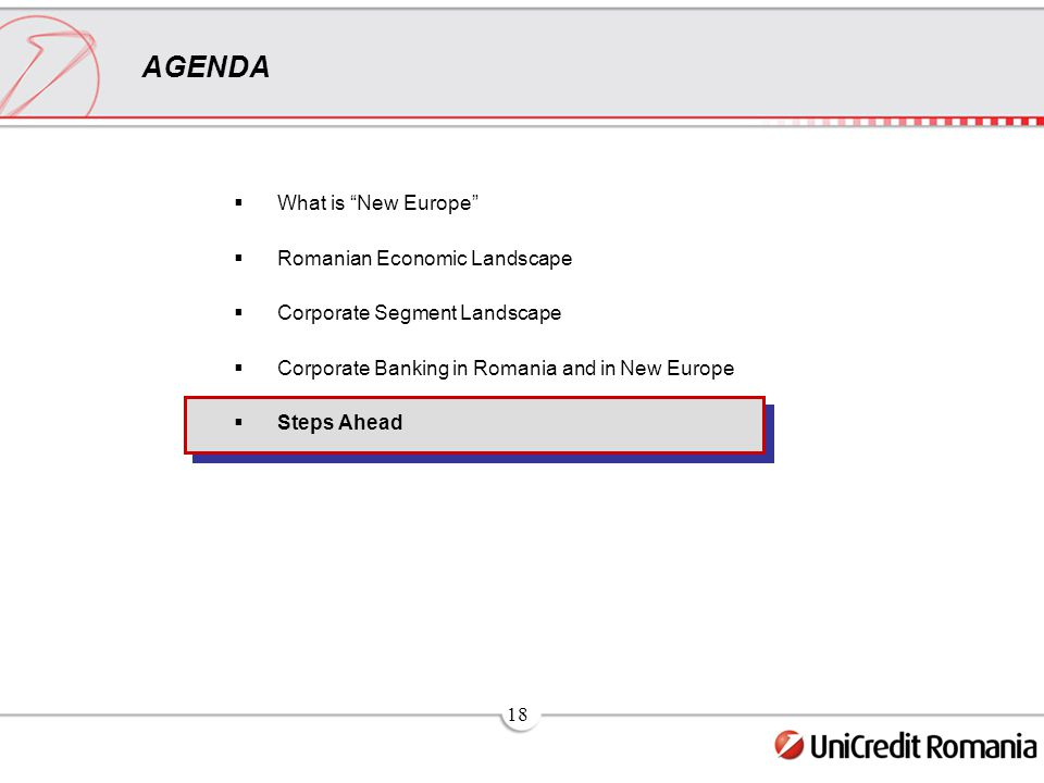 18 AGENDA  What is New Europe  Romanian Economic Landscape  Corporate Segment Landscape  Corporate Banking in Romania and in New Europe  Steps Ahead