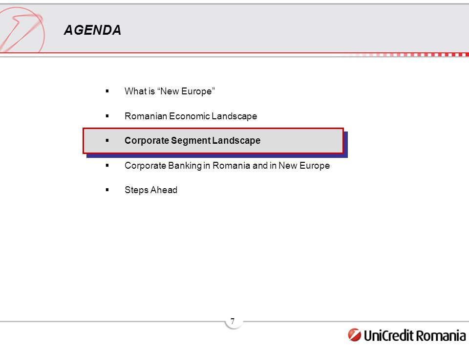7 AGENDA  What is New Europe  Romanian Economic Landscape  Corporate Segment Landscape  Corporate Banking in Romania and in New Europe  Steps Ahead