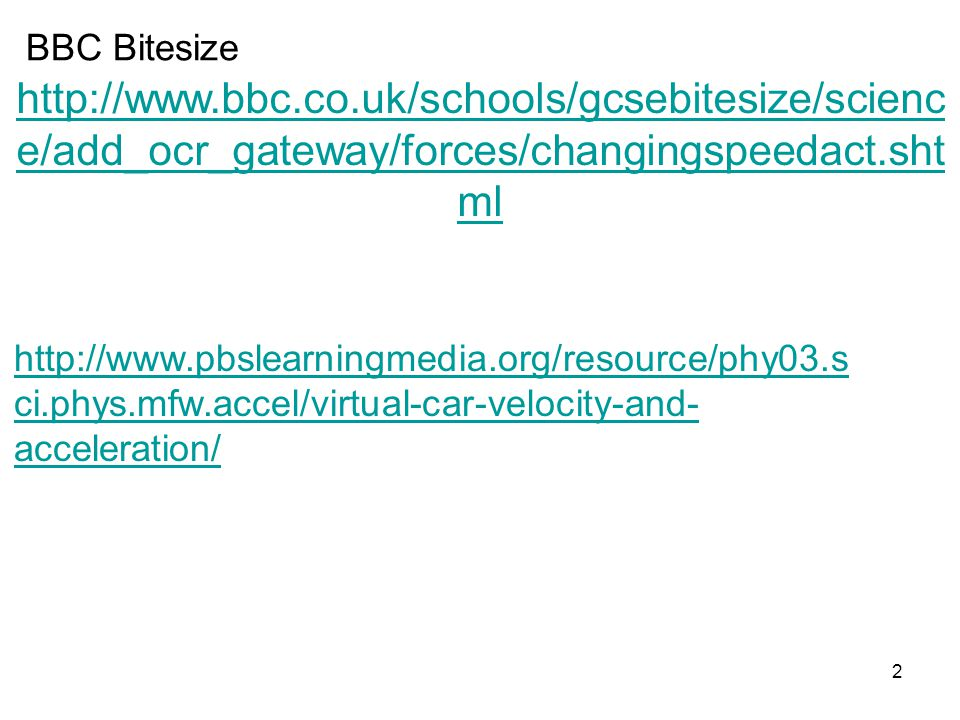 2 http://www.bbc.co.uk/schools/gcsebitesize/scienc e/add_ocr_gateway/forces/changingspeedact.sht ml BBC Bitesize http://www.pbslearningmedia.org/resou