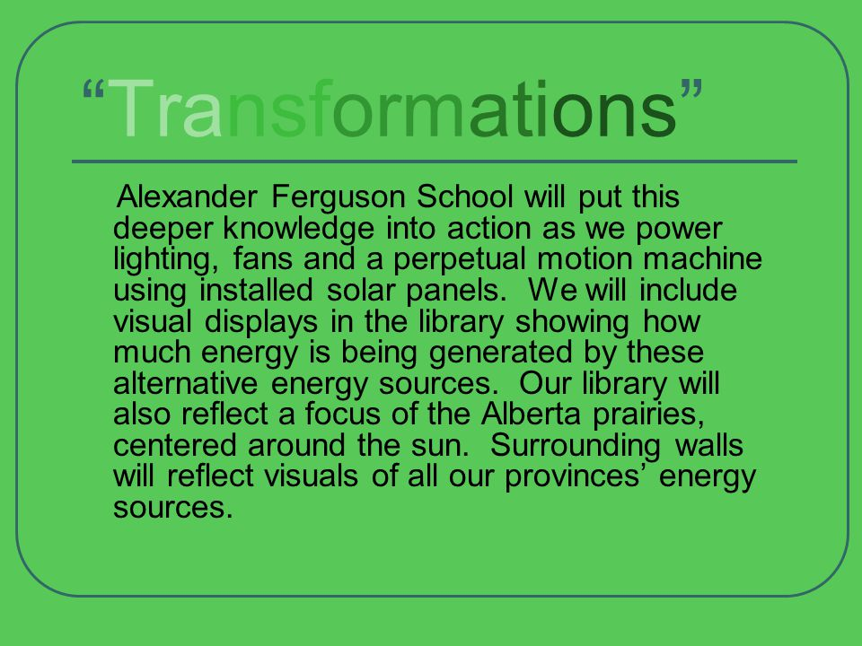 Transformations Energy Content Energy Content  Each class will visit the site of one Alberta energy source by Chartered bus.