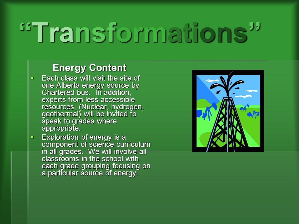 """Transformations"" Energy Content Energy Content  Each class will visit the site of one Alberta energy source by Chartered bus. In addition, experts f"