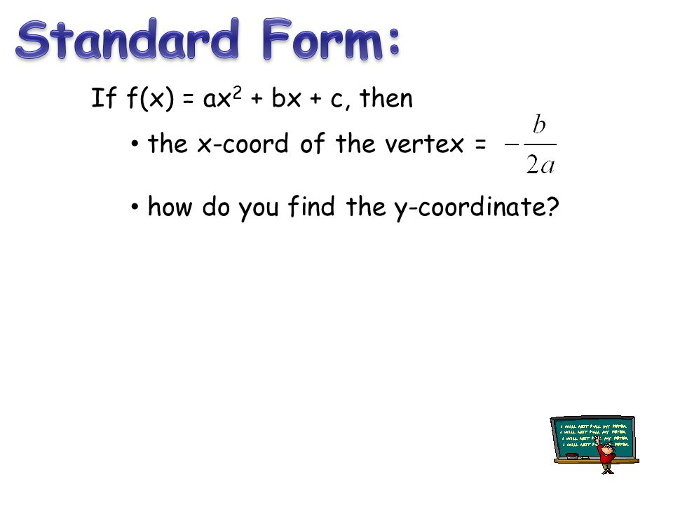 If f(x) = ax 2 + bx + c, then the x-coord of the vertex = how do you find the y-coordinate?