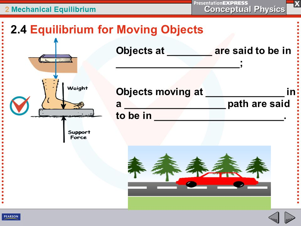 2 Mechanical Equilibrium Objects at ________ are said to be in ______________________; Objects moving at ______________ in a __________________ path are said to be in _______________________.