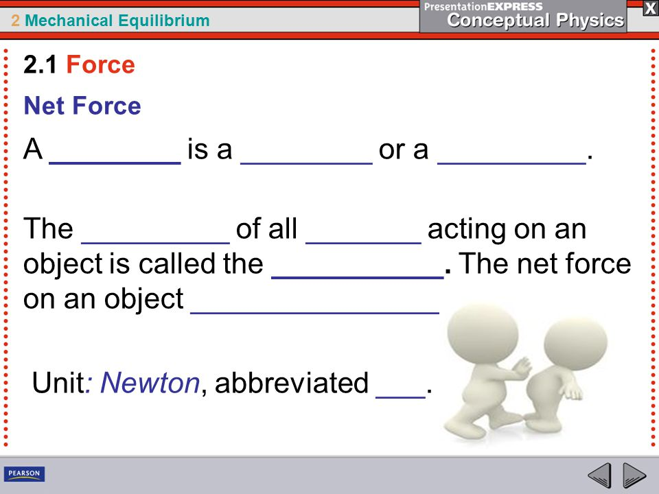 2 Mechanical Equilibrium Net Force A ________ is a ________ or a _________.