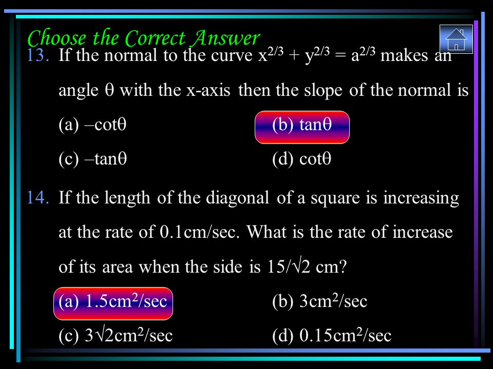 Choose the Correct Answer 13.If the normal to the curve x 2/3 + y 2/3 = a 2/3 makes an angle  with the x-axis then the slope of the normal is (a) –co