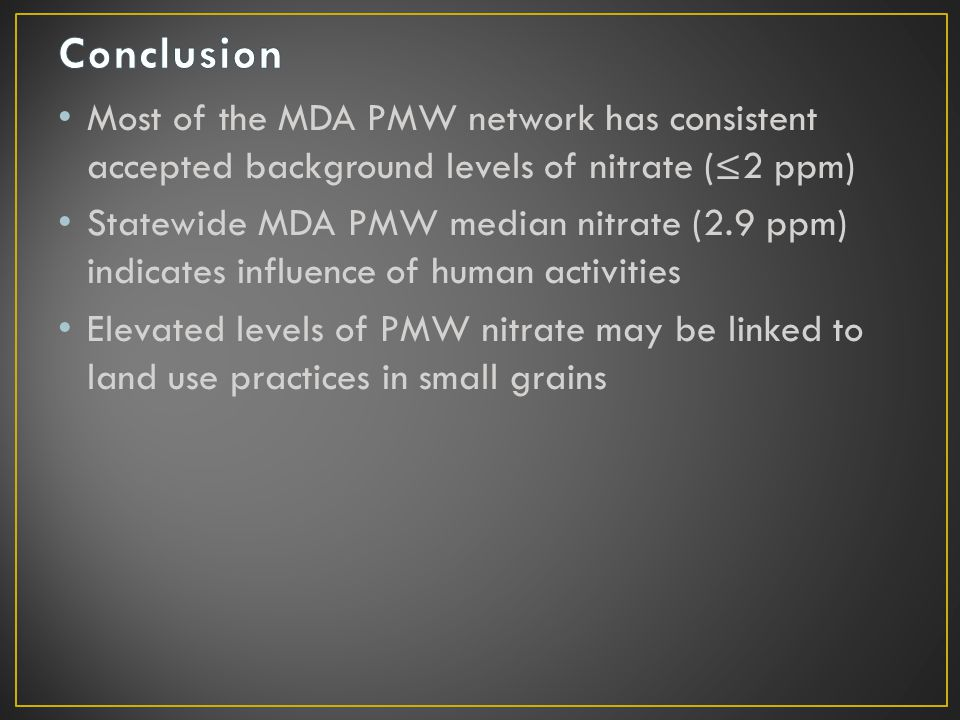 Most of the MDA PMW network has consistent accepted background levels of nitrate (≤2 ppm) Statewide MDA PMW median nitrate (2.9 ppm) indicates influen