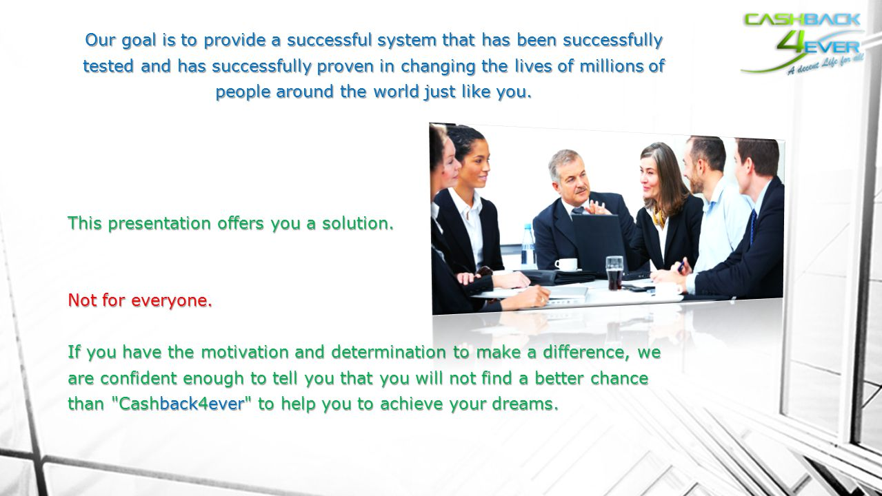 Our goal is to provide a successful system that has been successfully tested and has successfully proven in changing the lives of millions of people a