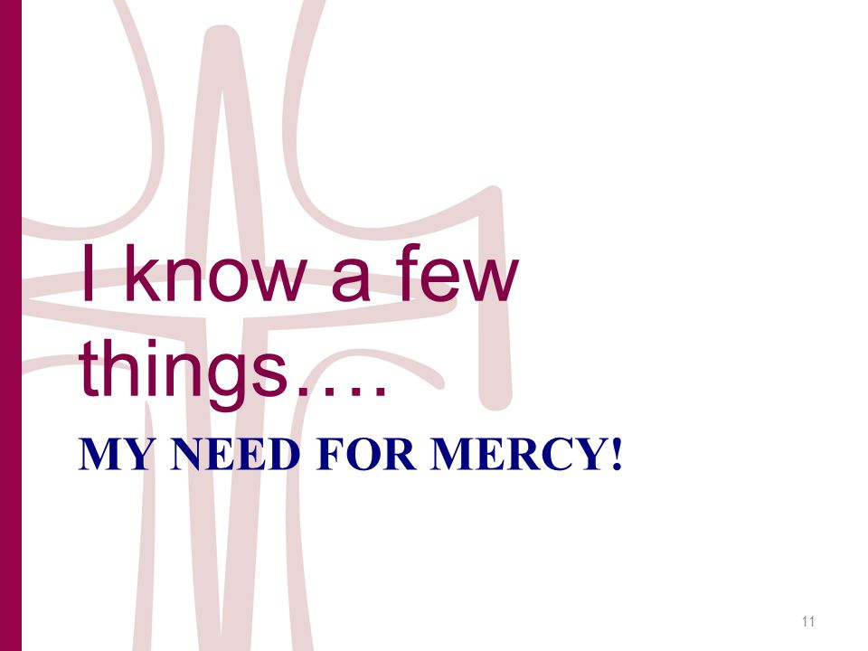 MY NEED FOR MERCY! I know a few things…. 11