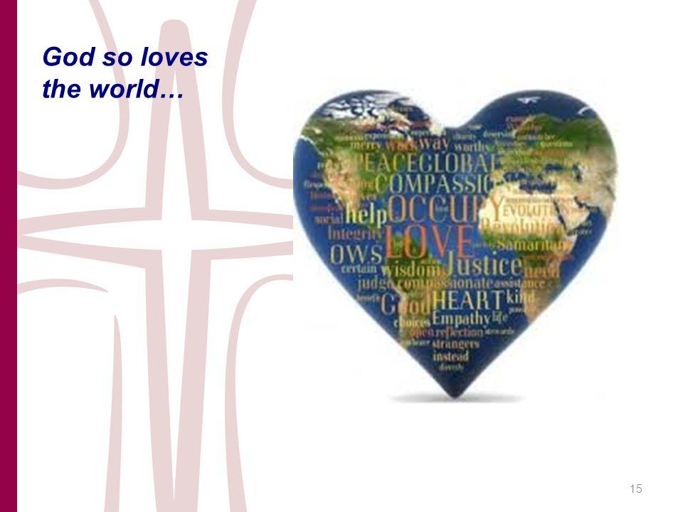 God so loves the world… 15