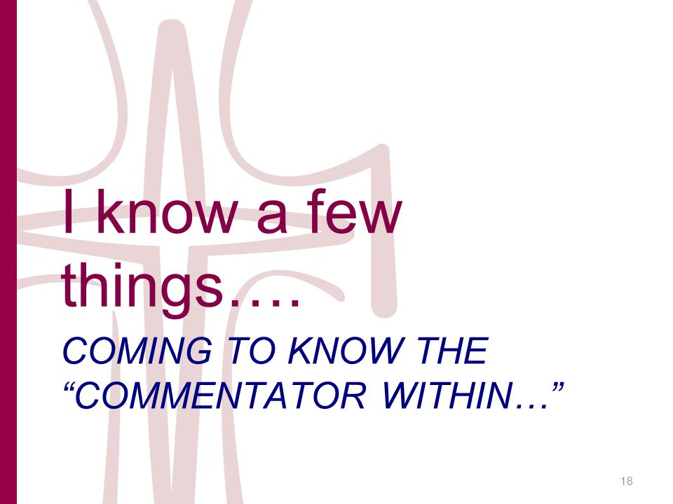 COMING TO KNOW THE COMMENTATOR WITHIN… I know a few things…. 18